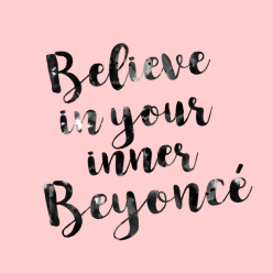 believe-in-your-inner-beyonce-612x612.png